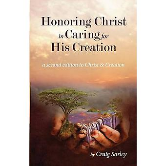 Honoring Christ in Caring for His Creation by Sorley & Craig