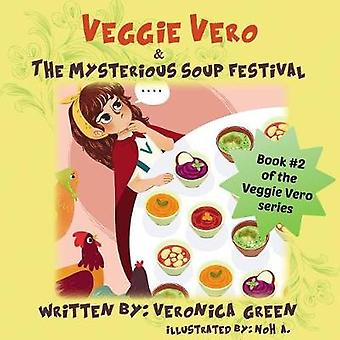 Veggie Vero  The Mysterious Soup Festival Book 2 of the Veggie Vero series by Green & Veronica