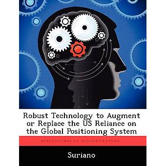 Robust Technology to Augment or Replace the Us Reliance on the Global Positioning System by Suriano