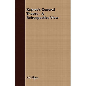 Keyness General Theory  A Retrospective View by Pigou & A. C.