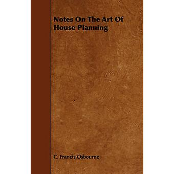 Notes On The Art Of House Planning by Osbourne & C. Francis