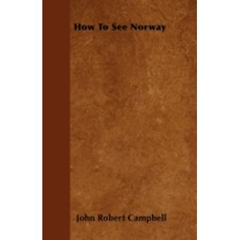 How To See Norway by Campbell & John Robert