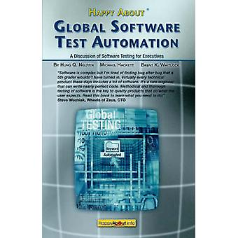Happy about Global Software Test Automation A Discussion of Software Testing for Executives by Nguyen & Hung Q.