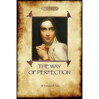 The Way of Perfection A Practical Guide to Christian Prayer and Spiritual Progress Aziloth Books by Of Avila & St Teresa