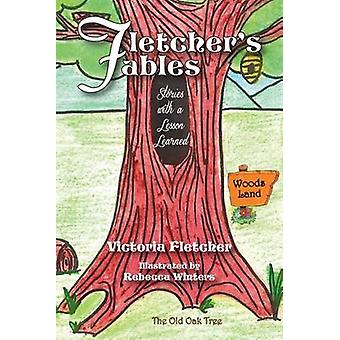 Fletchers Fables Stories with a Lesson Learned by Fletcher & Victoria