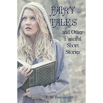 Fairy Tales  and Other Fanciful Short Stories by Farnsworth & E. W.