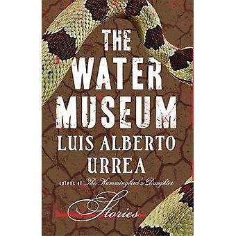 The Water Museum Stories by Urrea & Luis Alberto
