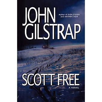 Scott Free A Thriller by the Author of Even Steven and Nathans Run by Gilstrap & John
