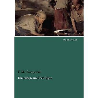Erniedrigte Und Beleidigte by Dostojewski & F. M.