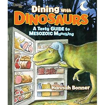 Dining With Dinosaurs  A Tasty Guide to Mesozoic Munching by Hannah Bonner