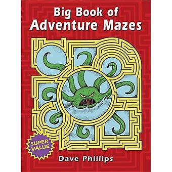 Big Book of Adventure Mazes by Dave Phillips - 9780486429007 Book