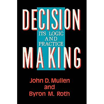 Decision Making - Its Logic and Practice by Byron M. Roth - John D. Mu