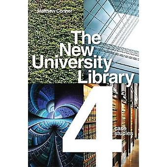 The New University Library - Four Case Studies by Matthew Conner - 978