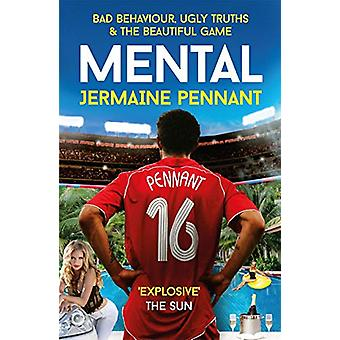 Mental - Bad Behaviour - Ugly Truths and the Beautiful Game by Jermain