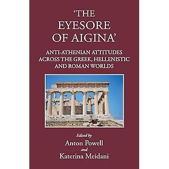 The Eyesore of Aigina - Anti-Athenian Attitudes Across the Greek - Hel