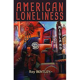 American Loneliness by Roy Bentley - 9780999199473 Book