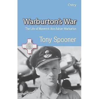 Warburton's War - The Life of Maverick Ace Adrian Warburton - DSO - DF