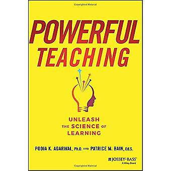 Powerful Teaching - Unleash the Science of Learning by Pooja K. Agarwa