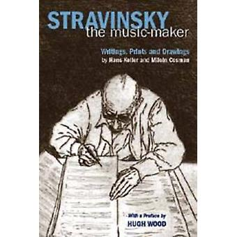 Stravinsky the Music-Maker - Writings - Prints and Drawings by Hans K