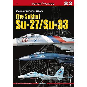 The Sukhoi Su-27/Su-33 by Stanislaw Krzysztof Mokwa - 9788366148543 B