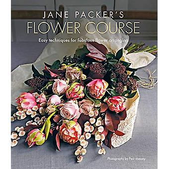 Jane Packer's Flower Course - Easy Techniques for Fabulous Flower Arra