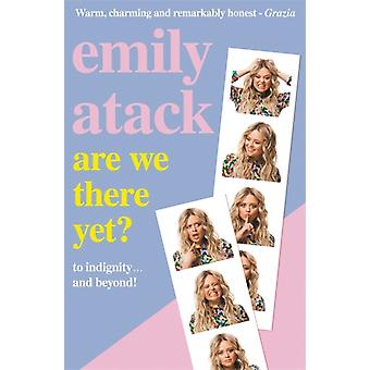 Are We There Yet  To indignity . . . and beyond by Emily Atack