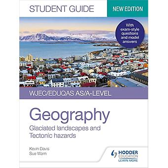 WJECEduqas ASAlevel Geography Student Guide 3 Glaciated landscapes and Tectonic hazards by Davis & KevinWarn & Sue