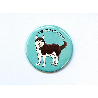 Love You So Mush Husky Dog Print Magnet, Pin,and Pocket Mirror