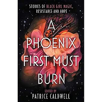 A Phoenix First Must Burn:� Stories of Black Girl Magic, Resistance and Hope