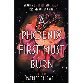 A Phoenix First Must Burn: Verhalen van Black Girl Magic, Resistance en Hope