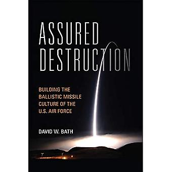 Verzekerde Vernietiging: Het bouwen van de ballistische raketcultuur van de Amerikaanse luchtmacht (Transforming War)
