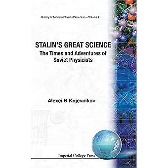 Stalin's Great Science The Times and Adventures of Soviet Physicists
