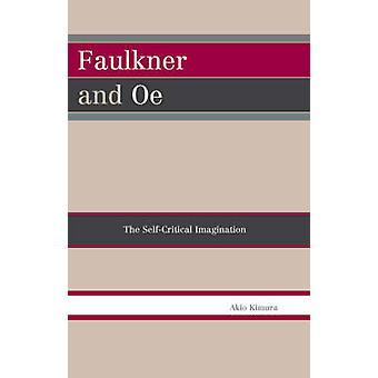 Faulkner and Oe - The Self-critical Imagination by Akio Kimura - 97807