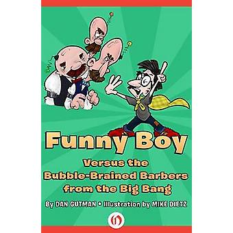 Funny Boy Versus the Bubble-Brained Barbers from the Big Bang by Dan