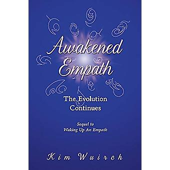 Awakened Empath - The Evolution Continues by Kim Wuirch - 978150439100