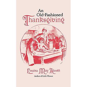 An Old-fashioned Thanksgiving by Louisa May Alcott - 9781557091352 Bo