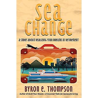 Sea Change - A Story About Realizing Your Dreams in Retirement by Byro