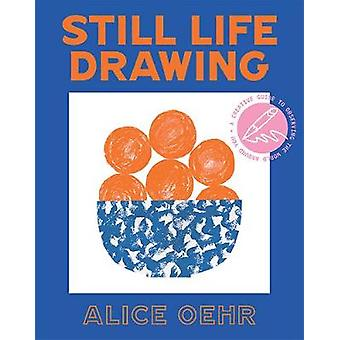 Still Life Drawing A creative guide to observing the world around you