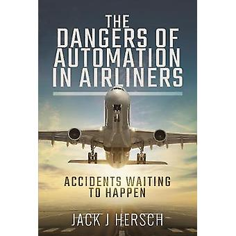 The Dangers of Automation in Airliners Accidents Waiting to Happen