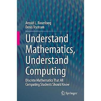 Understand Mathematics Understand Computing Discrete Mathematics That All Computing Students Should Know