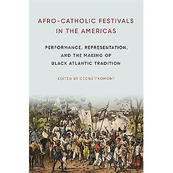 AfroCatholic Festivals in the Americas Performance Representation and the Making of Black Atlantic Tradition 2 Africana Religions