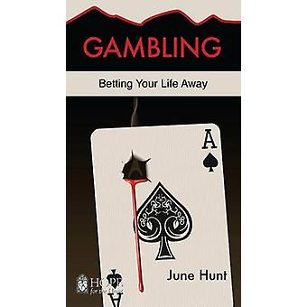 Gambling June Hunt Hope for the Heart Betting Your Life Away