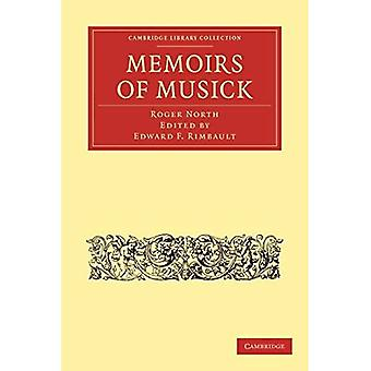 Memoirs of Musick: Now First Printed from the Original MS. and Edited, with Copious Notes (Cambridge Library Collection - Music)
