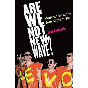 Sind wir nicht neue Welle? -Moderne Pop an der Wende der 1980er Jahre von Theo Katze