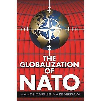 The Globalization of Nato by Mahdi Darius Nazamroaya - 9780985271022