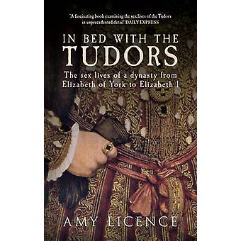 In Bed with the Tudors - The Sex Lives of a Dynasty from Elizabeth of