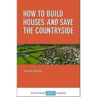 Wie man Häuser bauen, und speichern Sie die Landschaft von Shaun Spiers - 978144