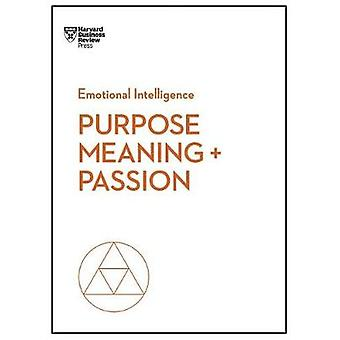 Purpose - Meaning - and Passion (HBR Emotional Intelligence Series) b