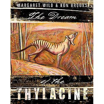The Dream of the Thylacine by Margaret Wild - Ron Brooks - 9781742373
