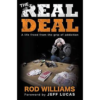 The Real Deal - A Life Freed from the Grip of Addiction by Rod William